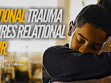 Relational Trauma requires Relational Repair
