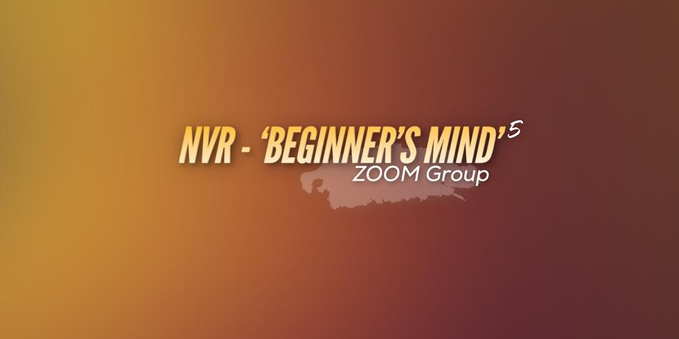 NVR - 'Beginner's Mind' Online Zoom Group