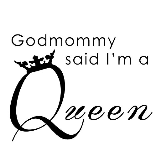Godmommy Said I'm a Queen