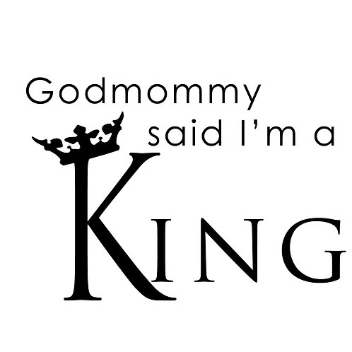 Godmommy Said I'm a King