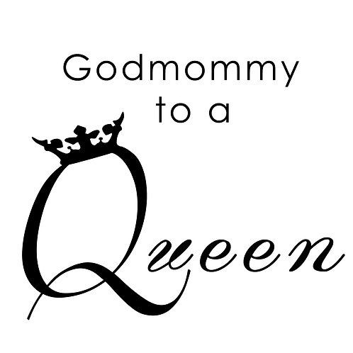 Godmommy to a Queen