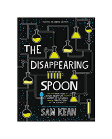 The Disappearing Spoon: And Other True Tales of Rivalry, Adventure, and the History of the World from the Periodic Table of the Elements by Sam Kean