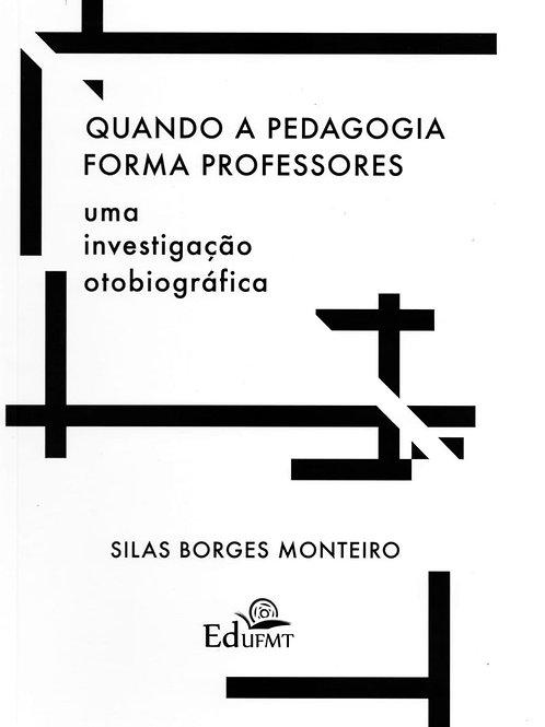 QUANDO A PEDAGOGIA FORMA PROFESSORES: UMA INVESTIGAÇÃO OTOBIOGRÁFICA