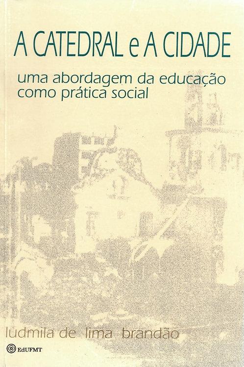 A CATEDRAL E A CIDADE - UMA ABORDAGEM DA EDUCAÇÃO COMO PRÁTICA SOCIAL