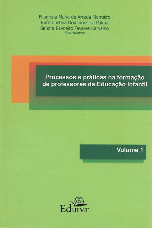 PROCESSOS E PRÁTICAS NA FORMAÇÃO DE PROFESSORES DA EDUCAÇÃO INFANTIL: VOLUME 1