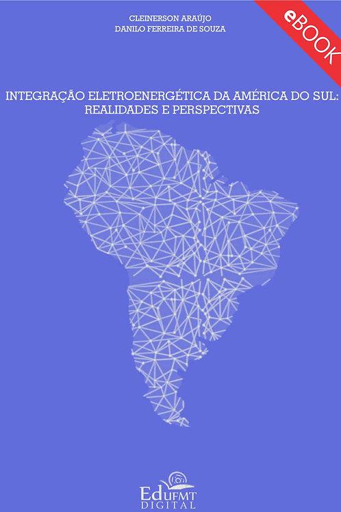 INTEGRAÇÃO ELETROENERGÉTICA DA AMÉRICA DO SUL: REALIDADES E PERSPECTIVAS