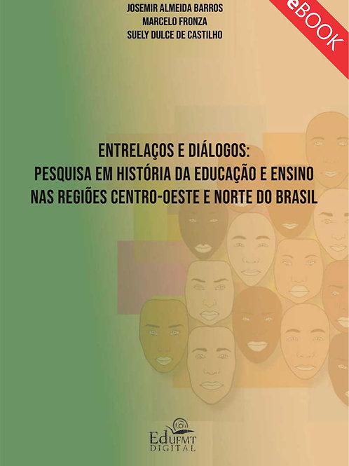 ENTRELAÇOS E DIÁLOGOS: PESQUISAS EM HISTÓRIA DA EDUCAÇÃO E ENSINO NAS REGIÕES CE