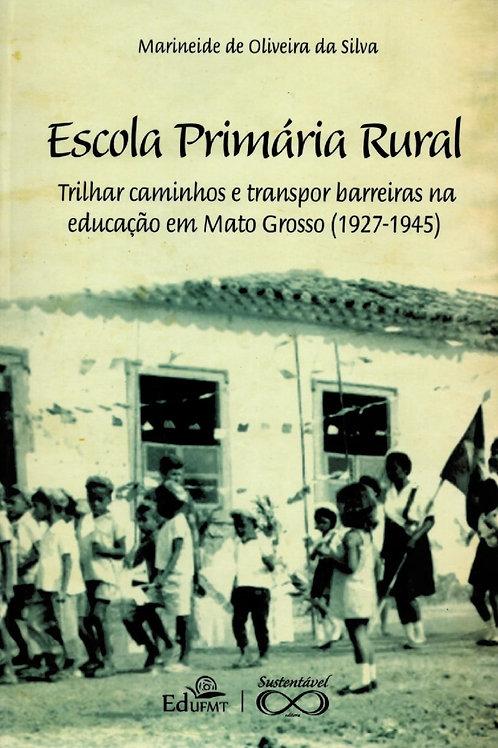 ESCOLA PRIMÁRIA RURAL: TRILHAR CAMINHOS E TRANSPOR BARREIRAS NA EDUCAÇÃO EM MATO