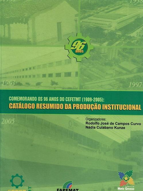 COMEMORANDO OS 96 ANOS DO CEFET-MT (1909 - 2005): CATÁLOGO RESUMIDO DA PRODUÇÃO