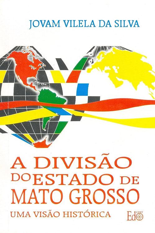 A DIVISÃO DO ESTADO DE MATO GROSSO: UMA VISÃO HISTÓRICA