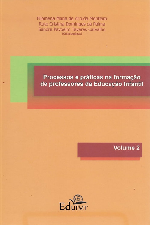 PROCESSOS E PRÁTICAS NA FORMAÇÃO DE PROFESSORES DA EDUCAÇÃO INFANTIL: VOLUME 2