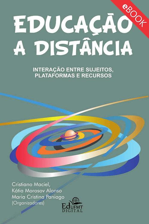 EDUCAÇÃO A DISTÂNCIA: INTERAÇÃO ENTRE SUJEITOS, PLATAFORMAS E RECURSOS (2ªED.)