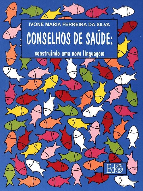 CONSELHOS DE SAÚDE: CONSTRUINDO UMA NOVA LINGUAGEM