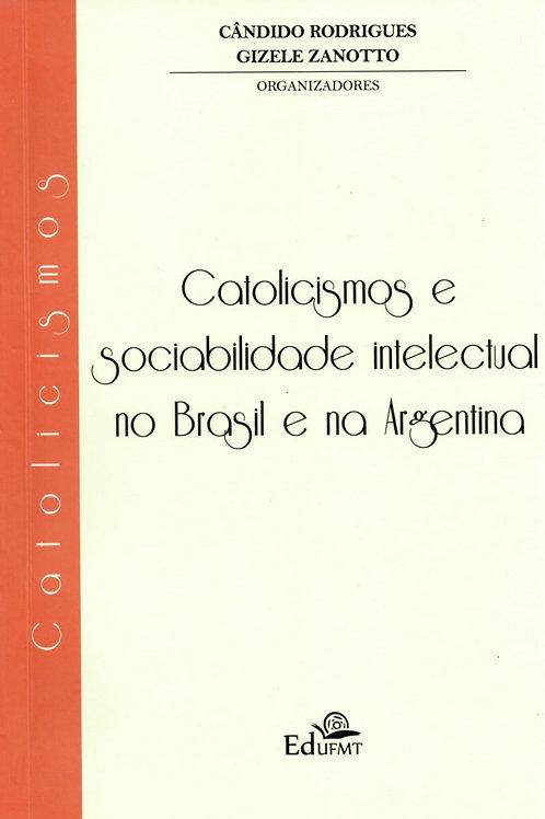 CATOLICISMOS E SOCIABILIDADE INTELECTUAL NO BRASIL E NA ARGENTINA
