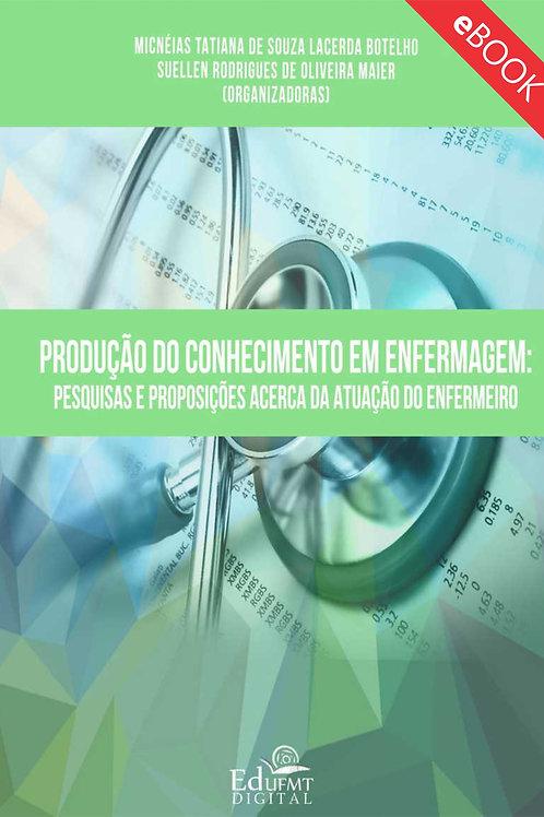 PRODUÇÃO DO CONHECIMENTO EM ENFERMAGEM: PESQUISA E PROPOSIÇÕES ACERCA DA ATUAÇÃO