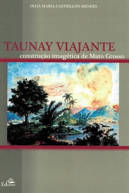 TAUNAY VIAJANTE: CONSTRUÇÃO IMAGÉTICA DE MATO GROSSO