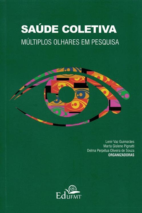 SAÚDE COLETIVA: MÚLTIPLOS OLHARES EM PESQUISA