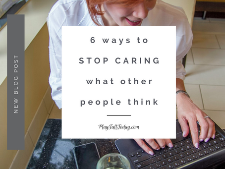 6 Ways To Stop Caring What Other People Think
