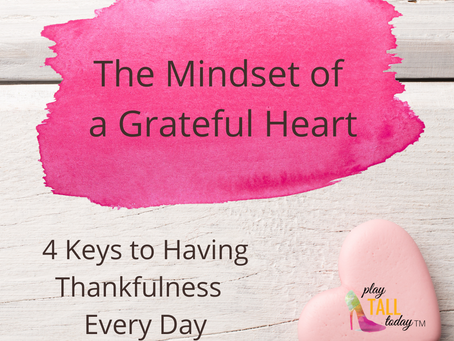 The Mindset of a Grateful Heart            4 Keys to Having Thankfulness Every Day