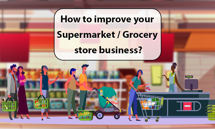 How to improve your supermarket/grocery store business?