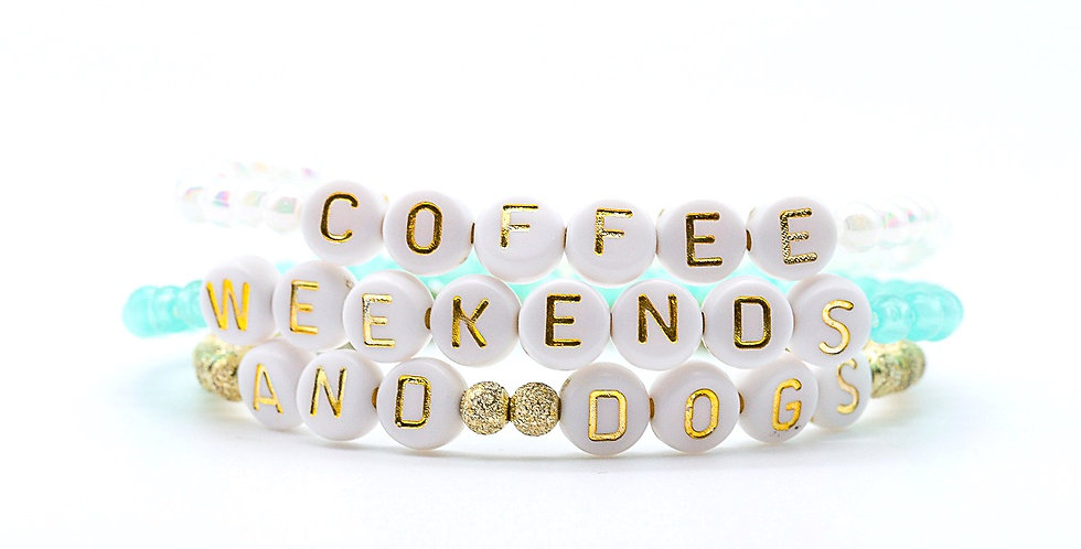 Coffee, Weekends, and Dogs Bracelets