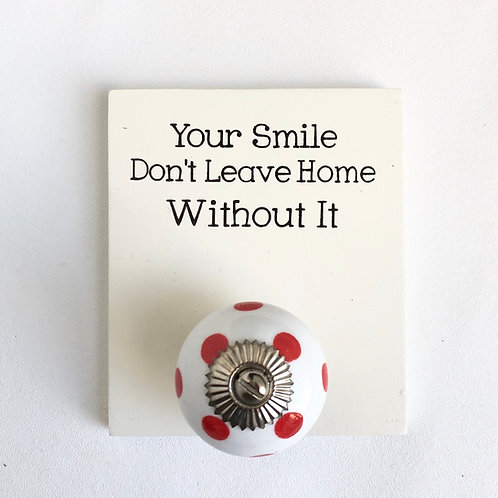 "Mini quote knob hook plaque. ""Your Smile Don't Leave Home Without It """