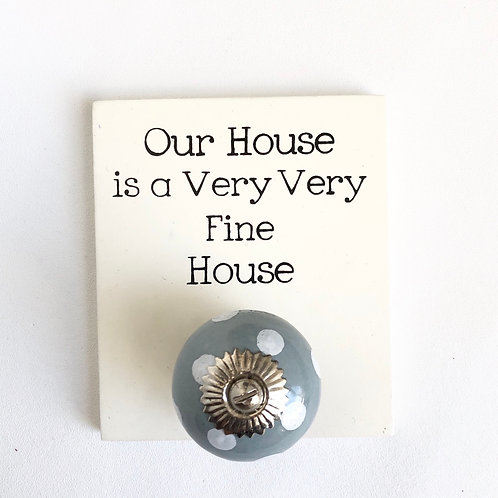 "Mini quote knob hook plaque. ""Our House Is a Very Very Fine House"""
