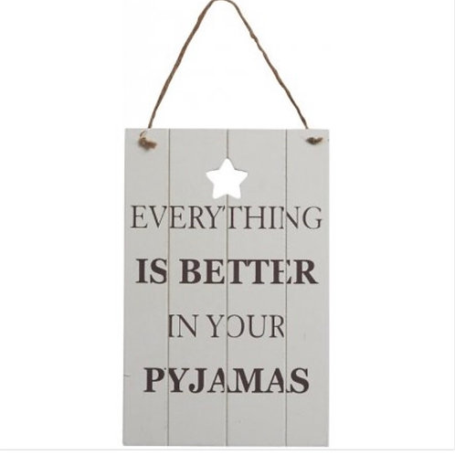 Everything is better in your pyjamas Wooden Hanging sign