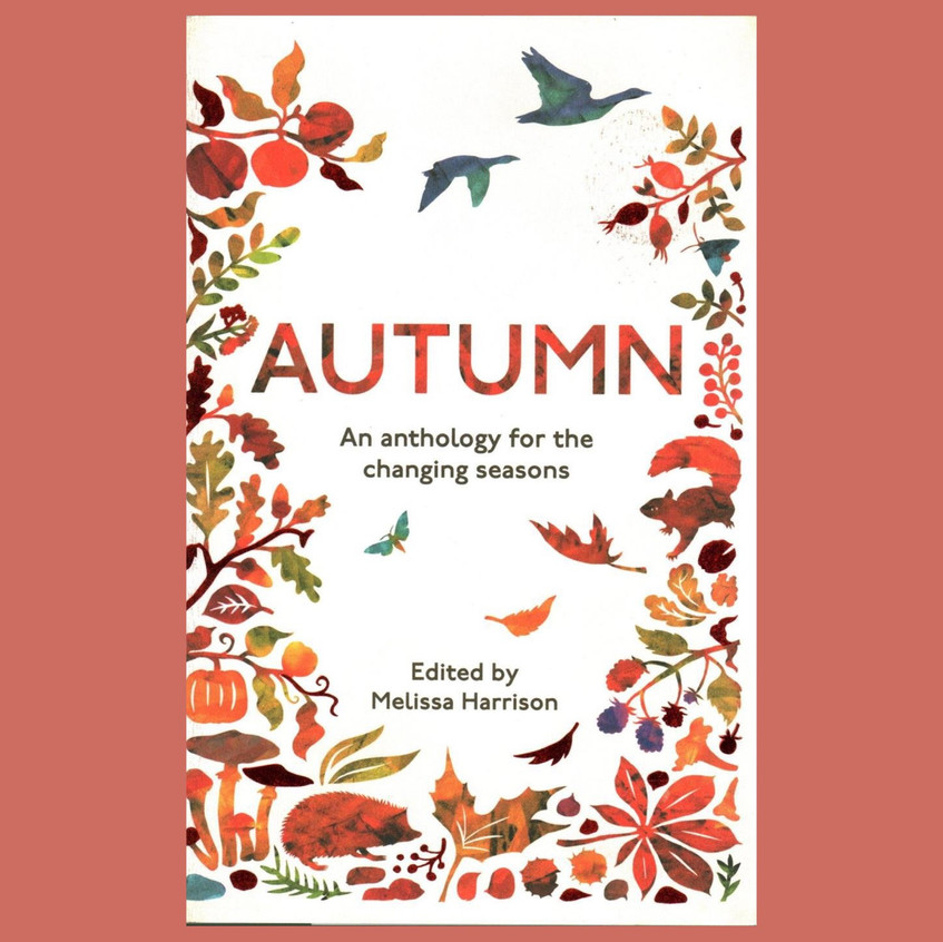 Autumn - An anthology for the changing seasons : Edited by Melissa Harrison