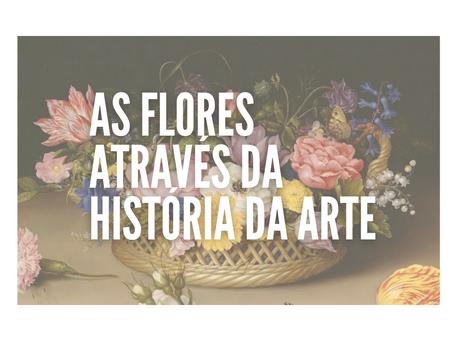 As flores através da história da Arte - Parte 1