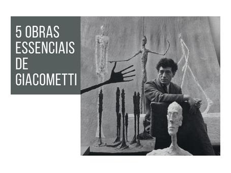 5 obras essenciais de Giacometti