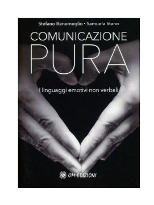 COMUNICAZIONE PURA - I linguaggi emotivi non verbali • S. Benemeglio, S. Stano