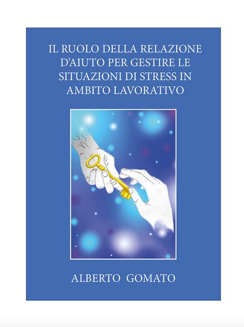 """Libro • """"Il ruolo della relazione d'aiuto per gestire..."""" di A. Gomato"""