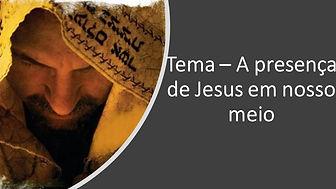 37-19_Tema_–_A_presença_de_Jesus_em_noss
