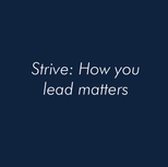 Strive: How you lead matters