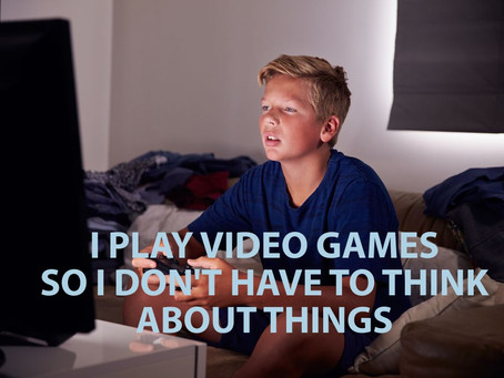 I Play Video Games...