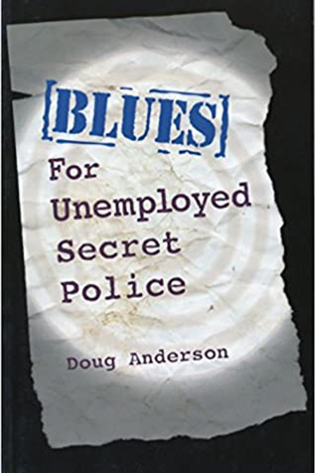Blues for Unemployed Secret Police: Poems by Doug Anderson Paperback
