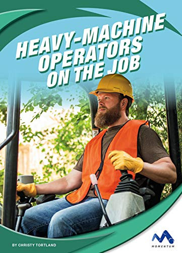 HEAVY-MACHINE OPERATORS ON THE JOB