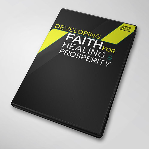 Developing Faith For Healing & Prosperity