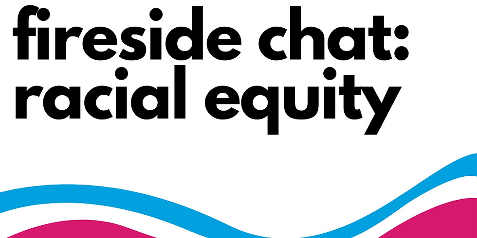 Fireside Chats: Racial Equity
