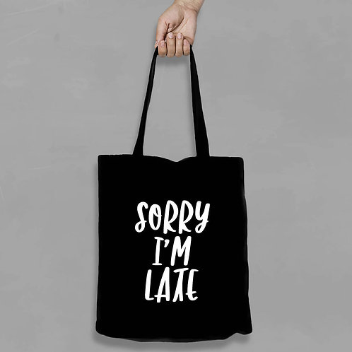 Shopping canvas Tote Bag with Quote - Sorry I'm late