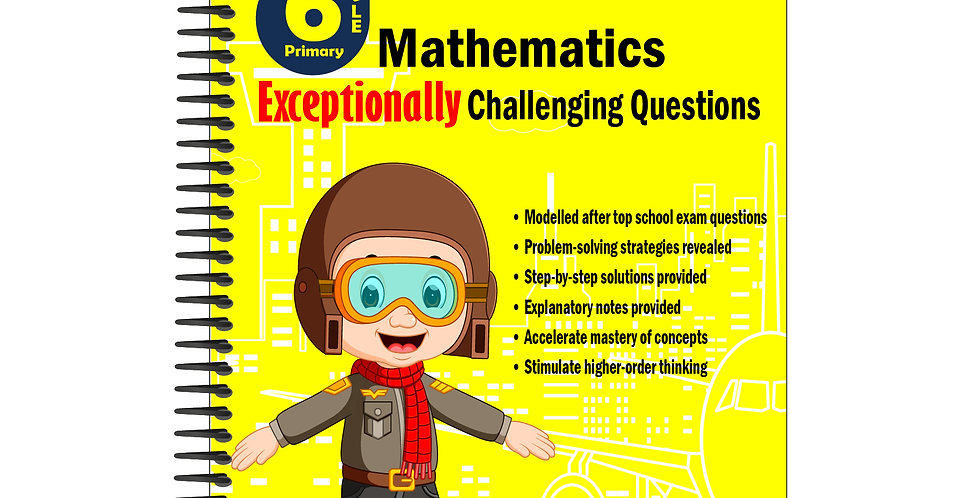 Primary 6 Mathematics Exceptionally Challenging Questions