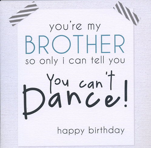 Brother..you can't dance.