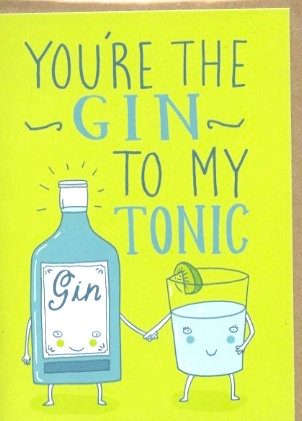 Gin to my tonic.