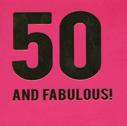 50 and Fabulous.