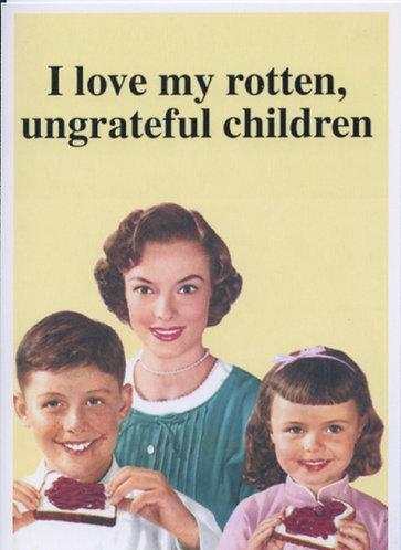 Love my rotten Children.