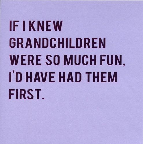 If I Knew Grandchildren were so much fun......