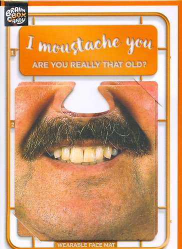 I Moustache you...are you really that old.