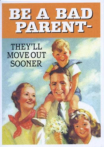 Be A Bad Parent....