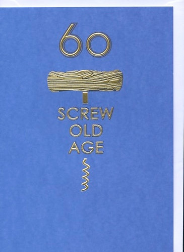 60 Screw old age.